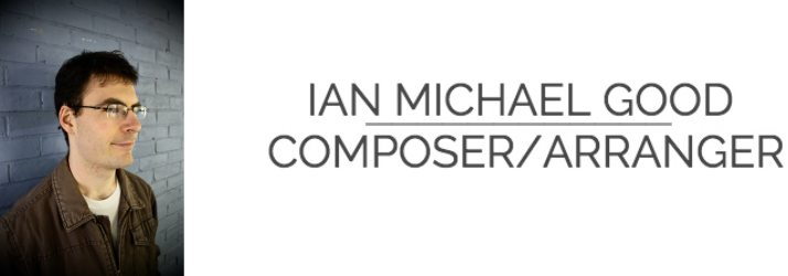 Ian Michael Good - ComposerArranger